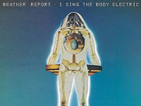 Альбом «I Sing The Body Electric» группы «Weather Report»